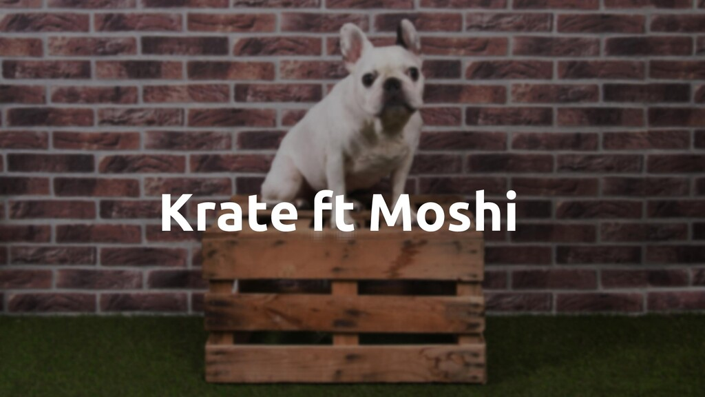 ft Krate Moshi