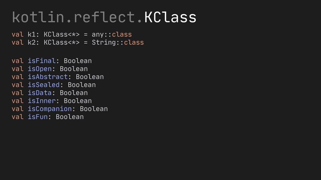 kotlin.reflect.KClass val k1: KClass<*> = any::...