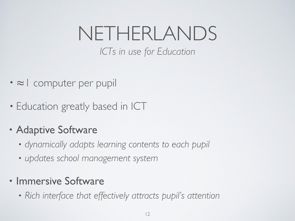 NETHERLANDS • ≈1 computer per pupil • Education...