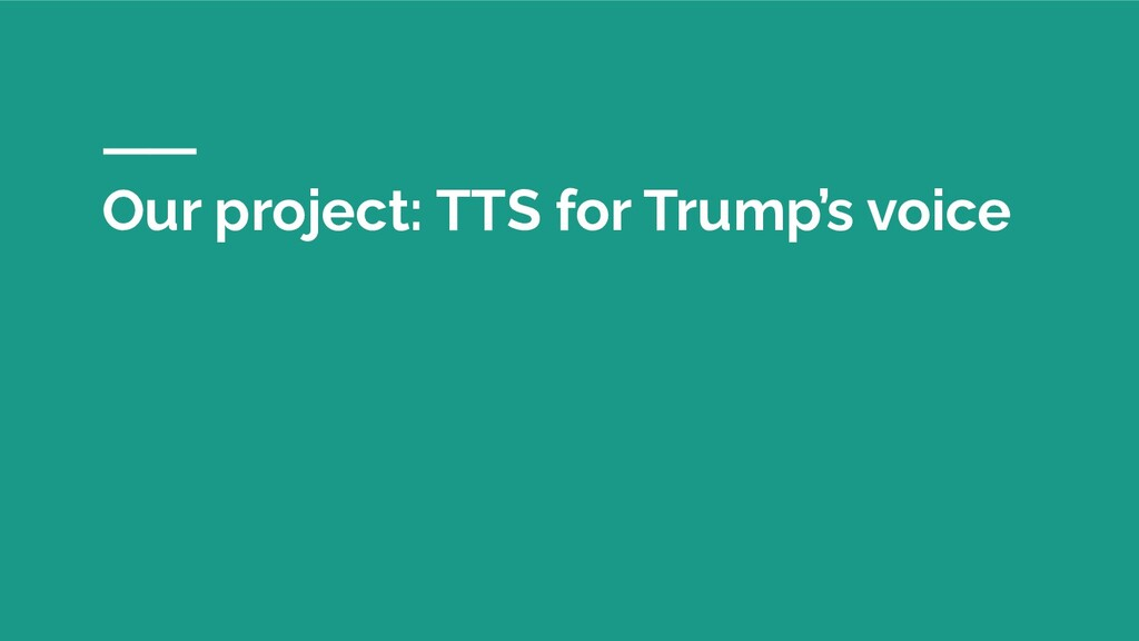 Our project: TTS for Trump's voice