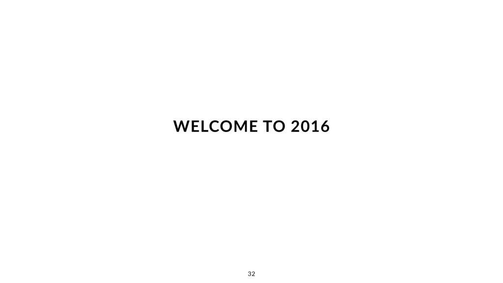 WELCOME TO 2016 32