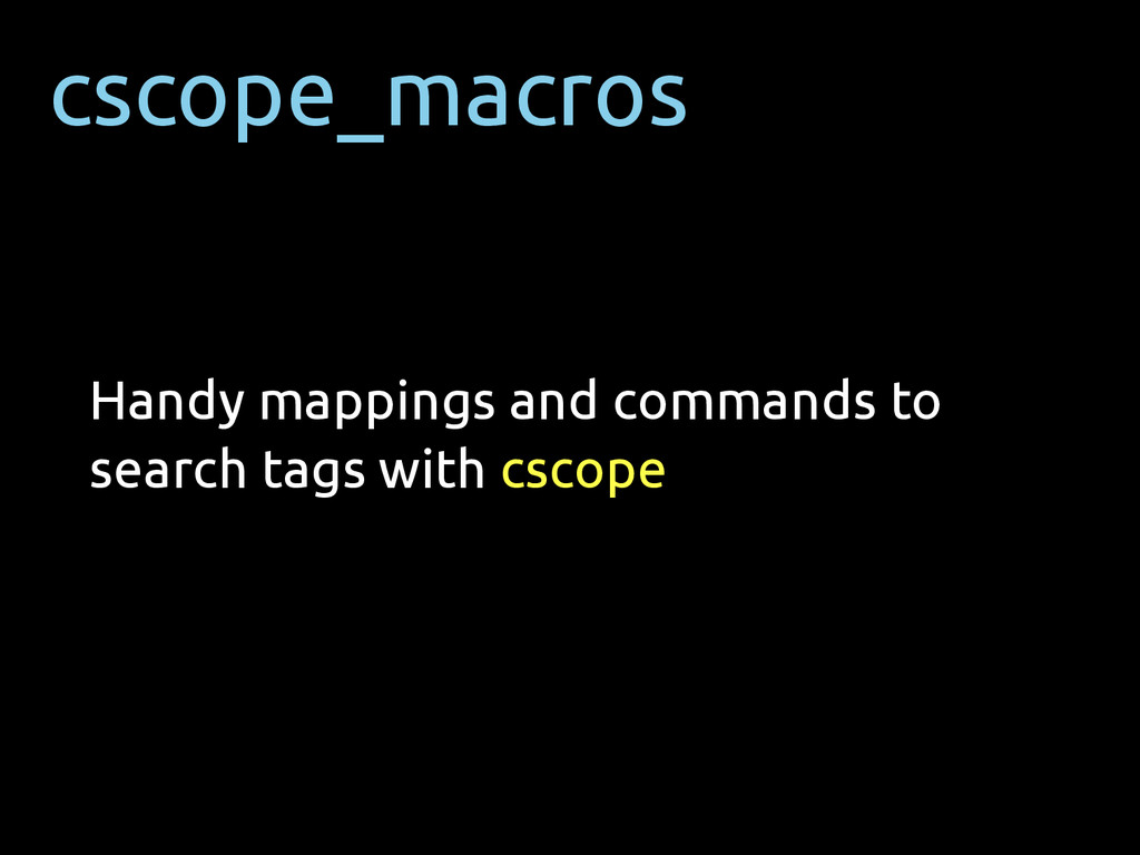 cscope_macros Handy mappings and commands to se...