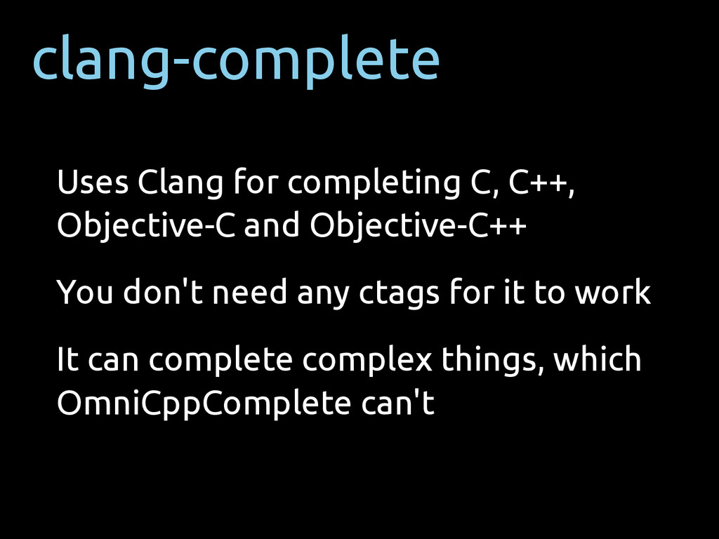clang-complete Uses Clang for completing C, C++...