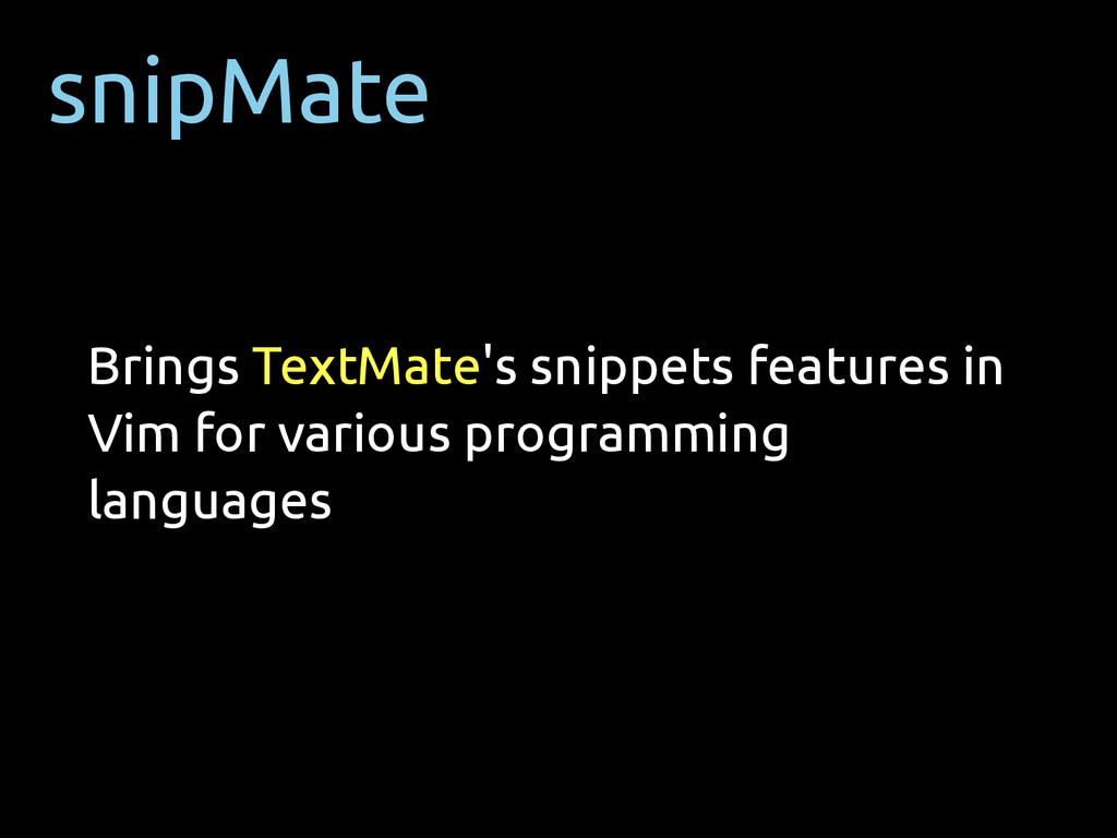 snipMate Brings TextMate's snippets features in...