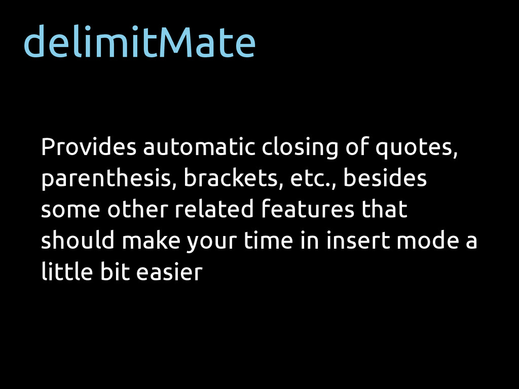 delimitMate Provides automatic closing of quote...