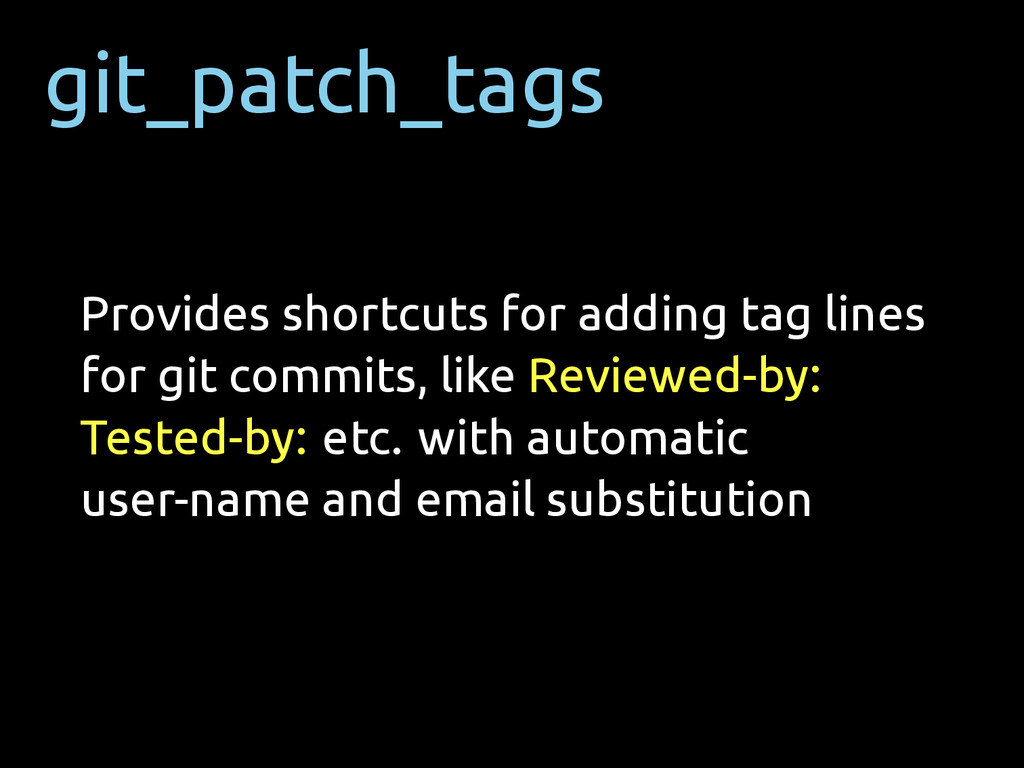 git_patch_tags Provides shortcuts for adding ta...