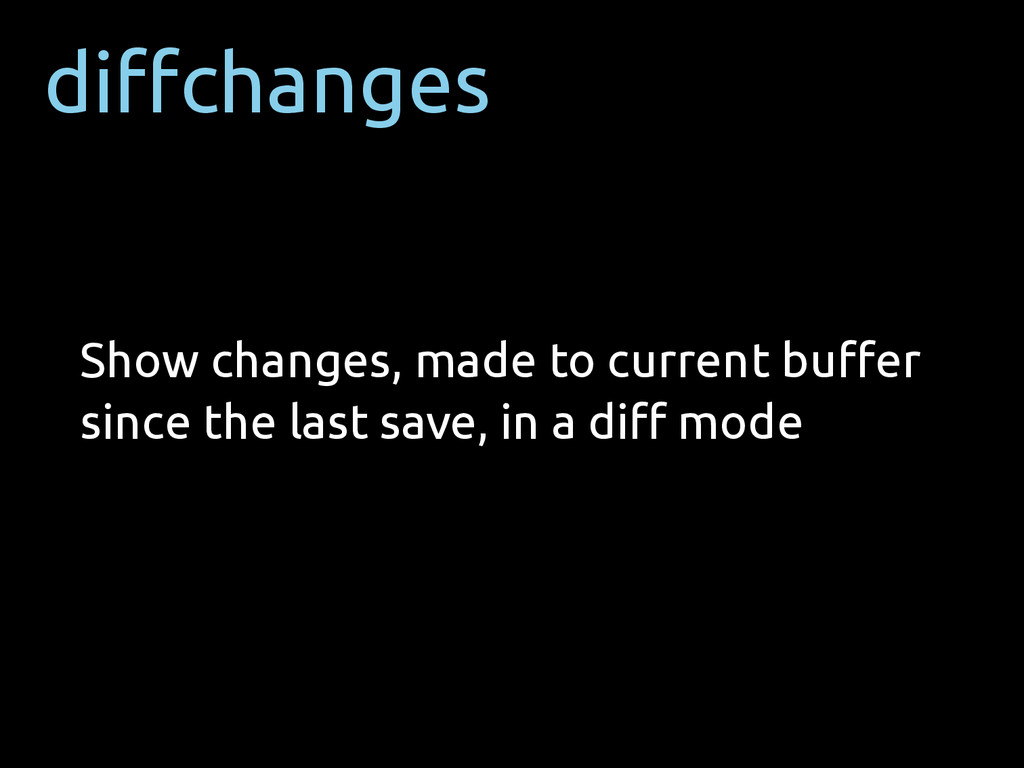diffchanges Show changes, made to current buffer ...