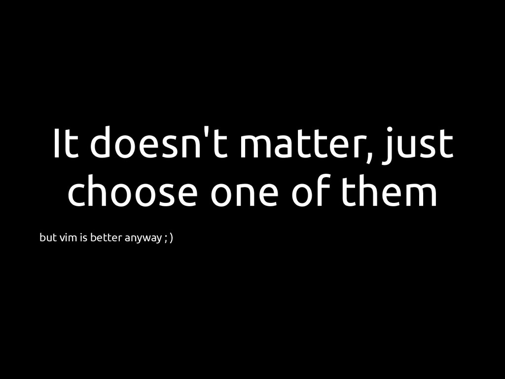 It doesn't matter, just choose one of them but ...