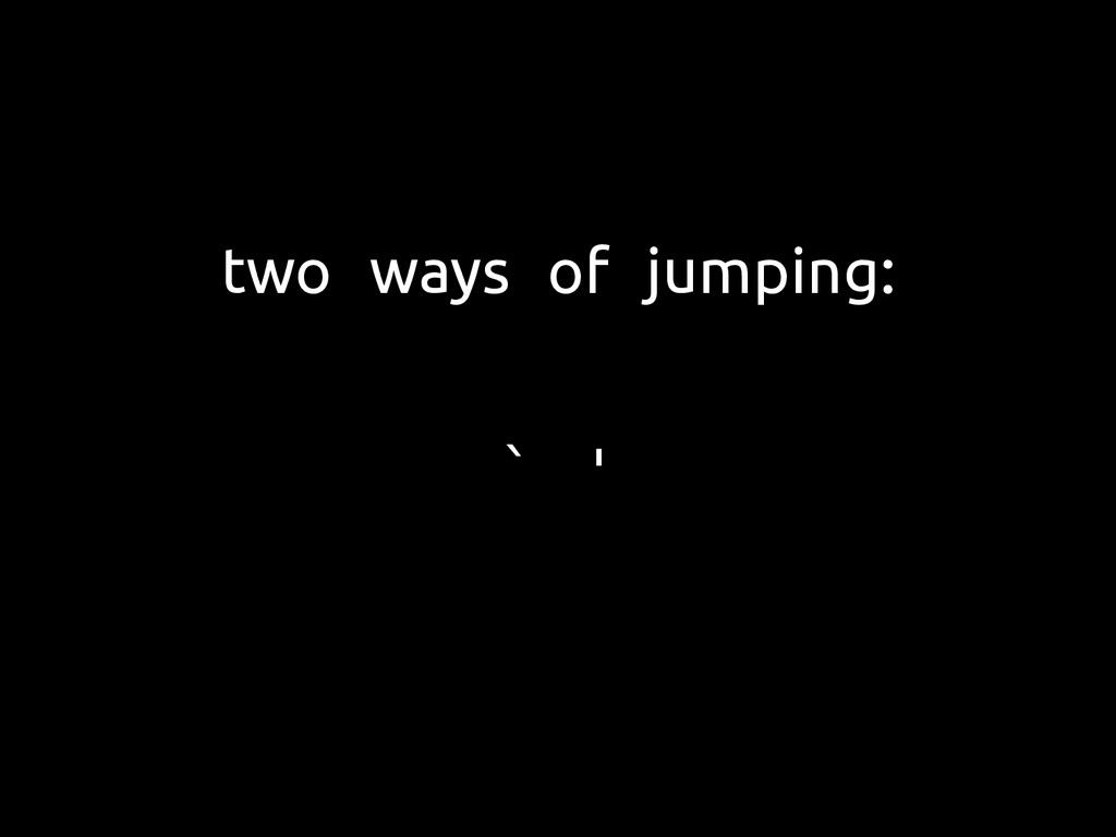 two ways of jumping: ` '