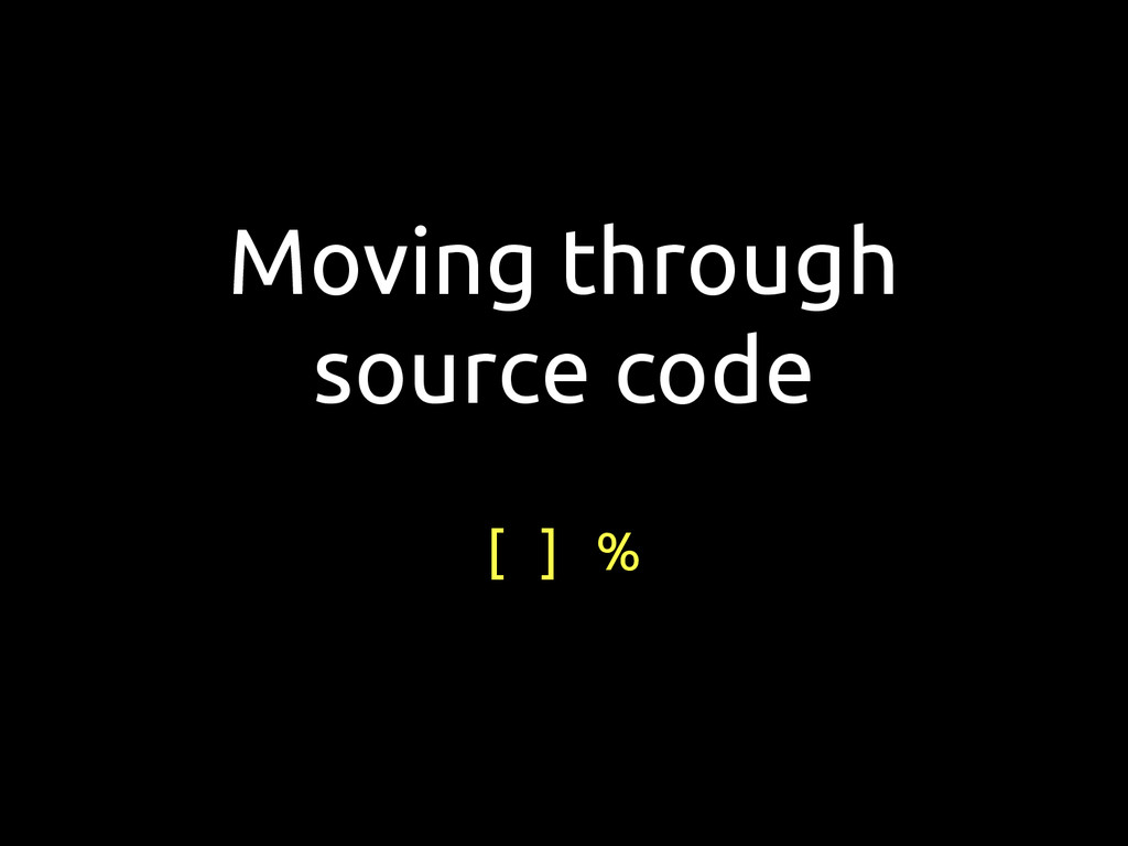 Moving through source code [ ] %