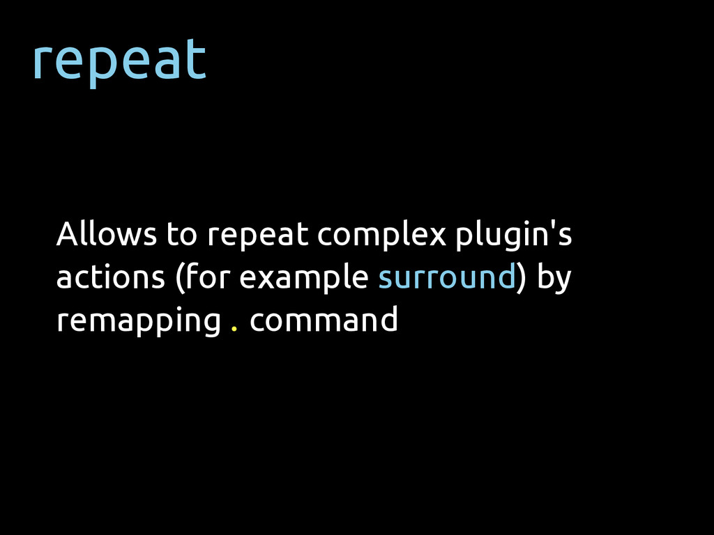 repeat Allows to repeat complex plugin's action...