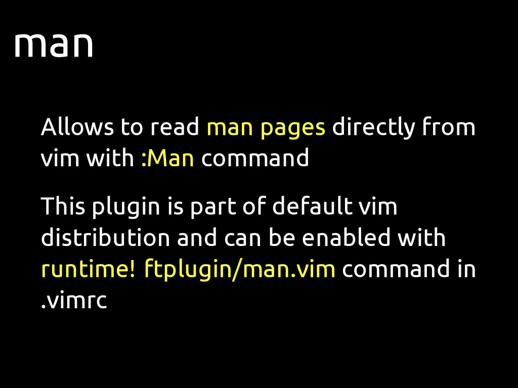 man Allows to read man pages directly from vim ...