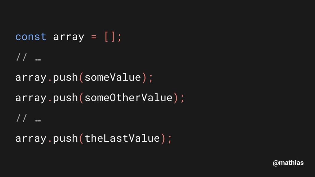@mathias const array = []; // … array.push(so...