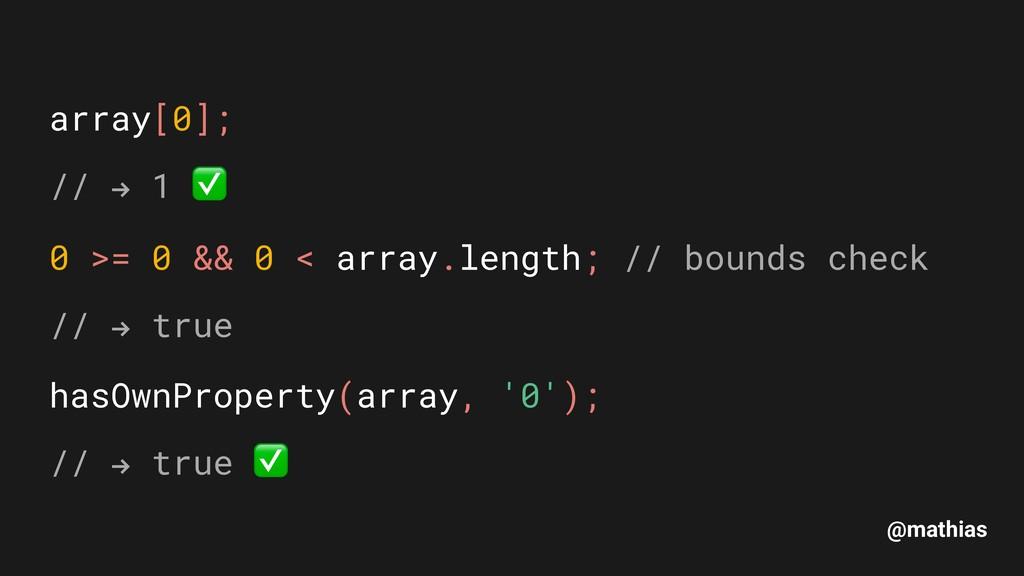"""@mathias array[0]; // """" 1 ✅ 0 >= 0 && 0 < arra..."""