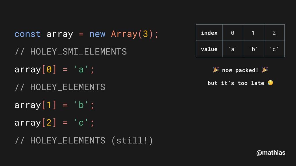 @mathias const array = new Array(3); // HOLEY_...