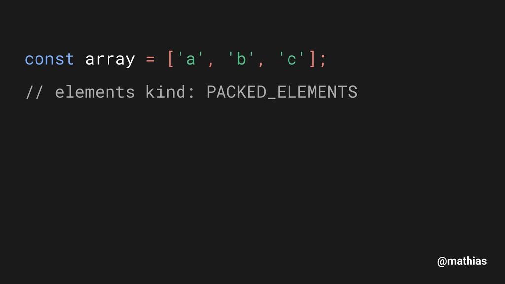 @mathias const array = ['a', 'b', 'c']; // ele...