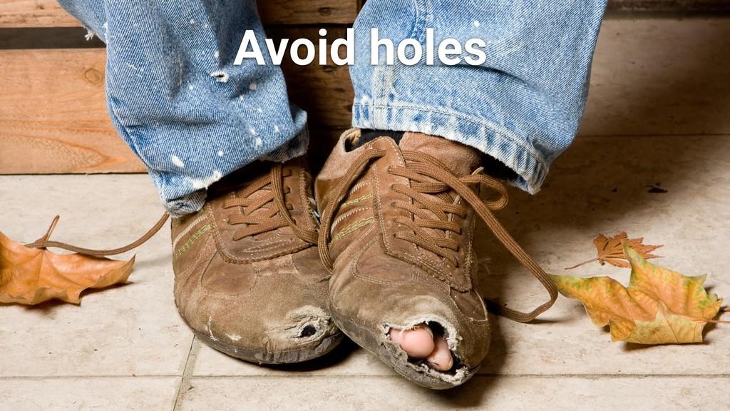 @mathias Avoid holes! #ProTip Avoid holes