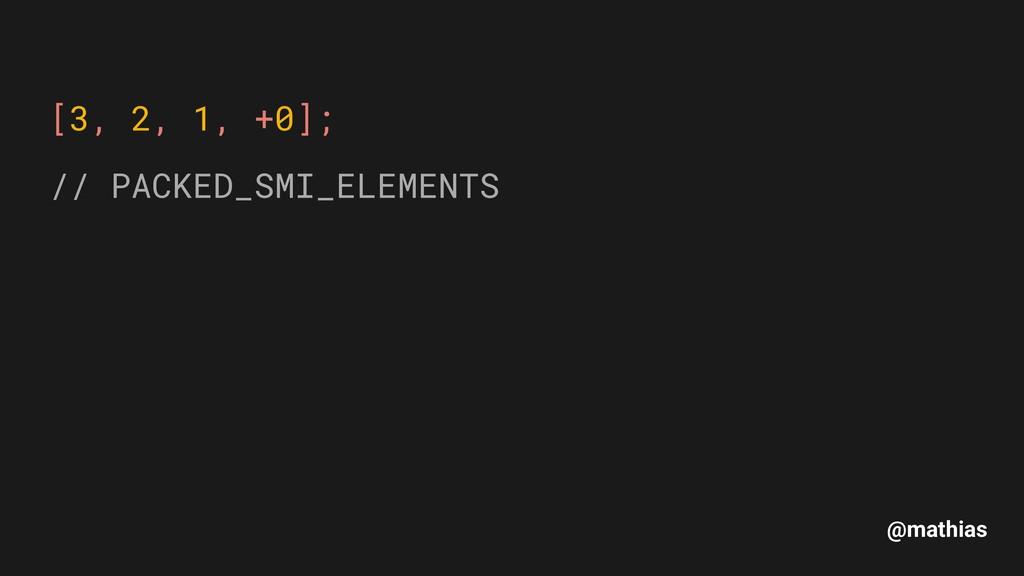 @mathias [3, 2, 1, +0]; // PACKED_SMI_ELEMENTS