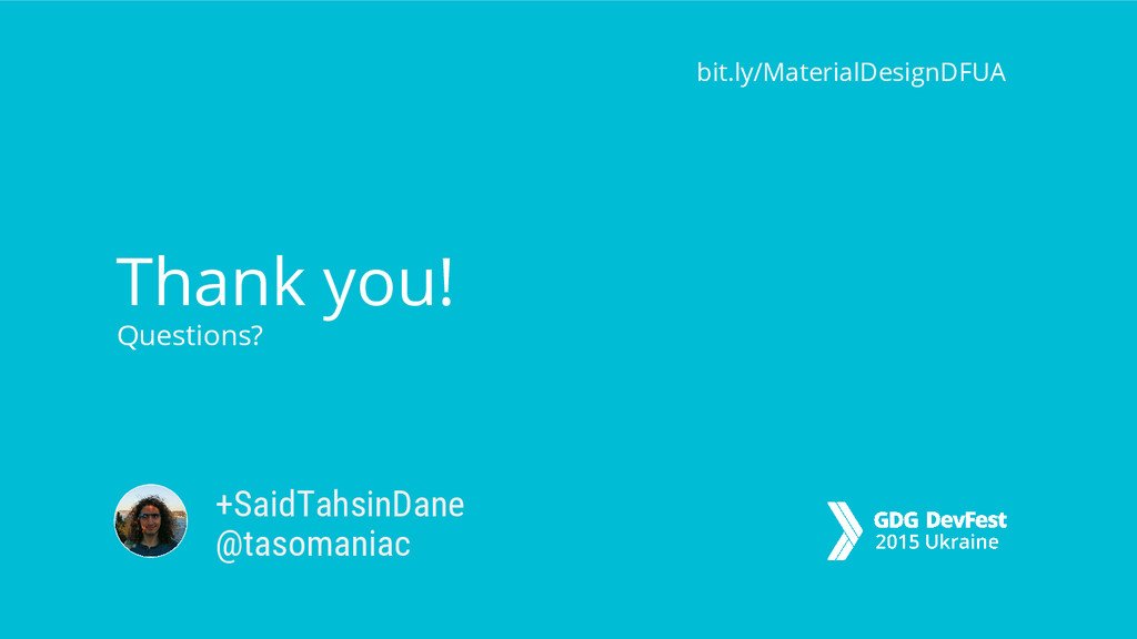 Thank you! Questions? bit.ly/MaterialDesignDFUA...