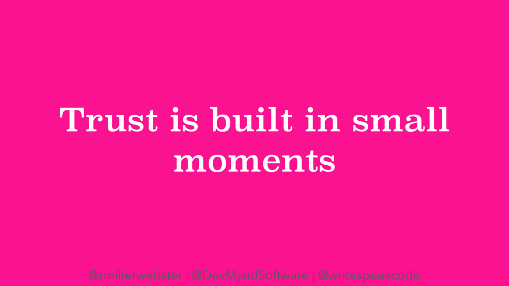 Trust is built in small moments @rmillerwebster...