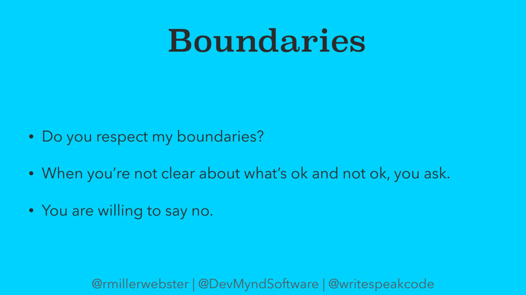 Boundaries • Do you respect my boundaries? • Wh...