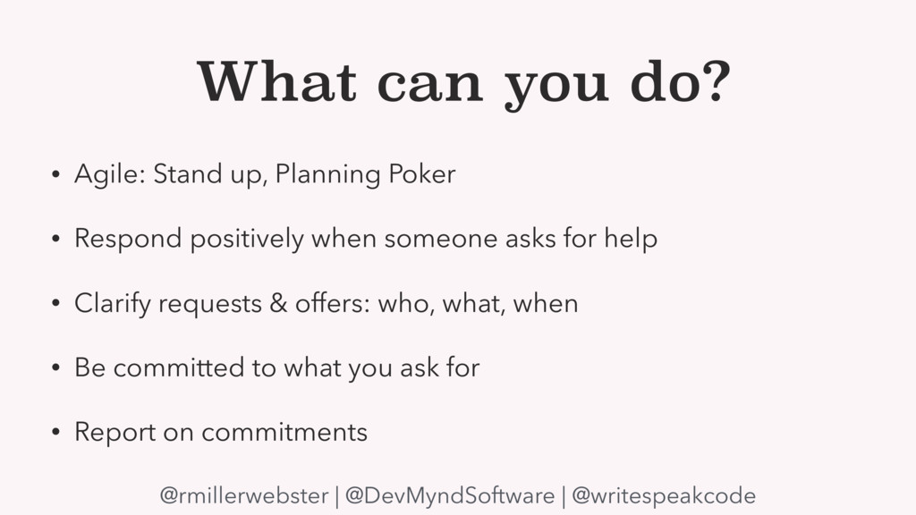 What can you do? • Agile: Stand up, Planning Po...