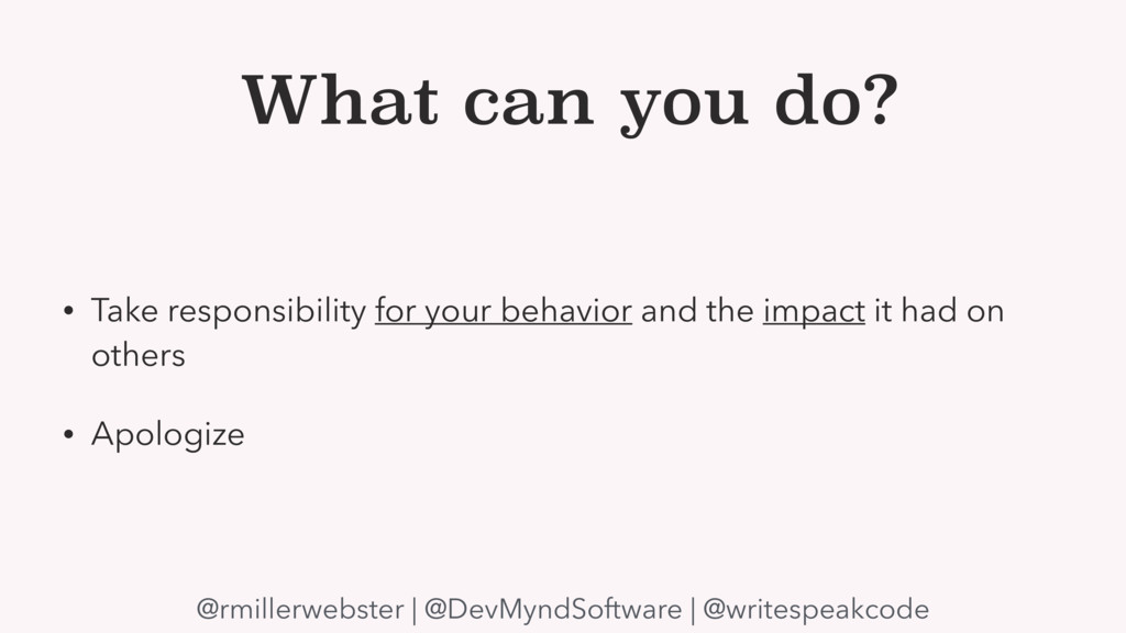 What can you do? • Take responsibility for your...
