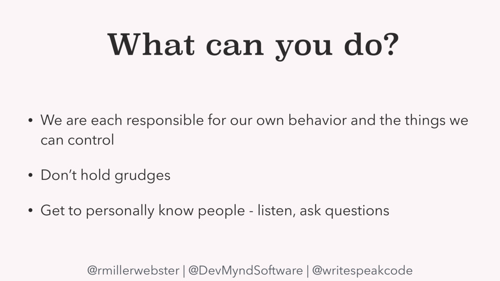 What can you do? • We are each responsible for ...
