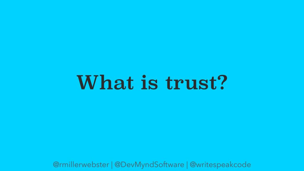 What is trust? @rmillerwebster | @DevMyndSoftwa...