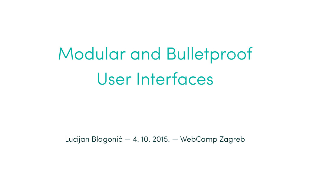 Modular and Bulletproof User Interfaces Lucija...