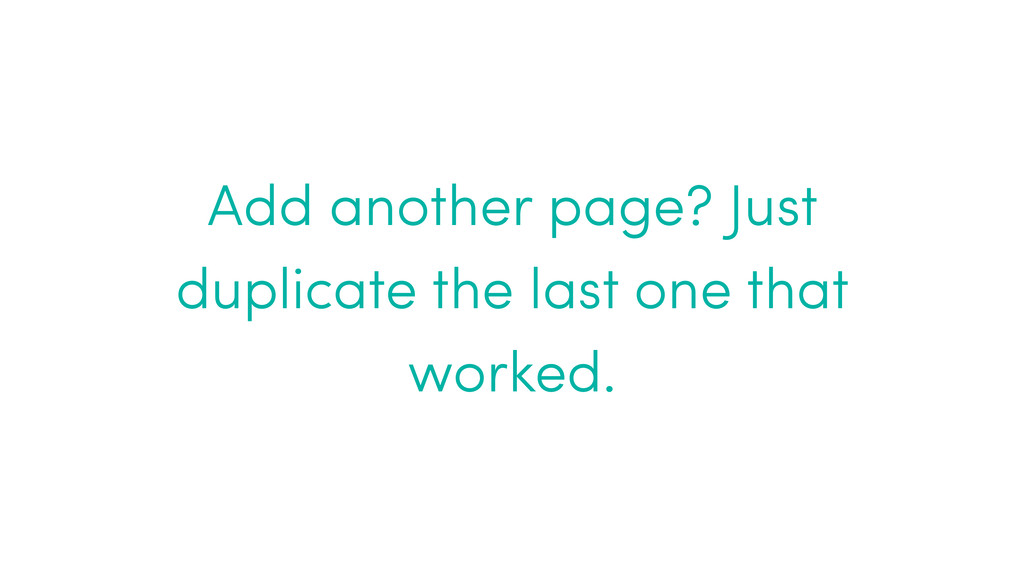 Add another page? Just duplicate the last one t...