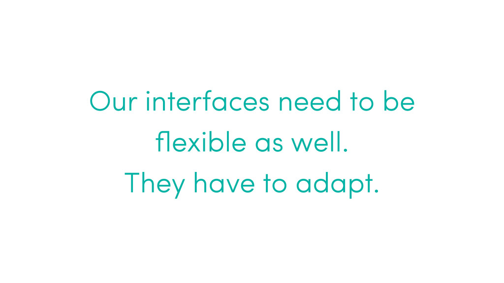 Our interfaces need to be flexible as well.  Th...