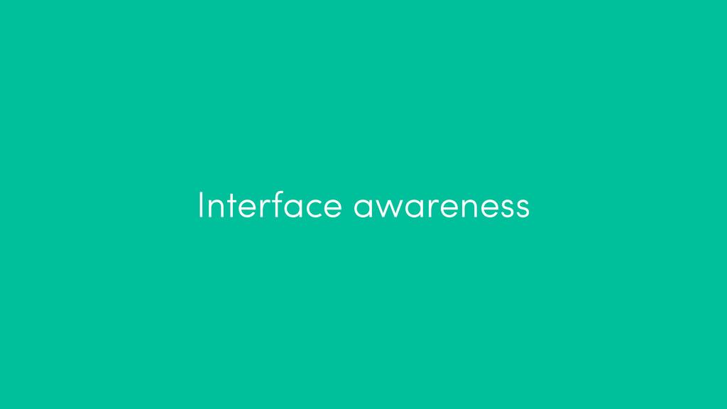 Interface awareness