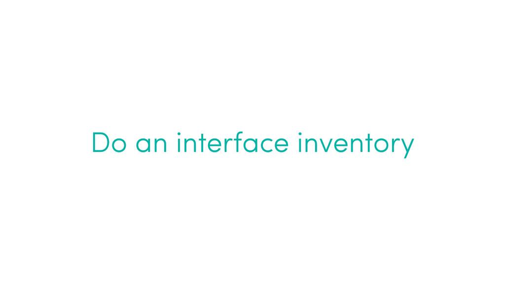 Do an interface inventory