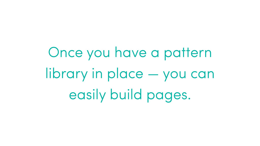 Once you have a pattern library in place — you ...