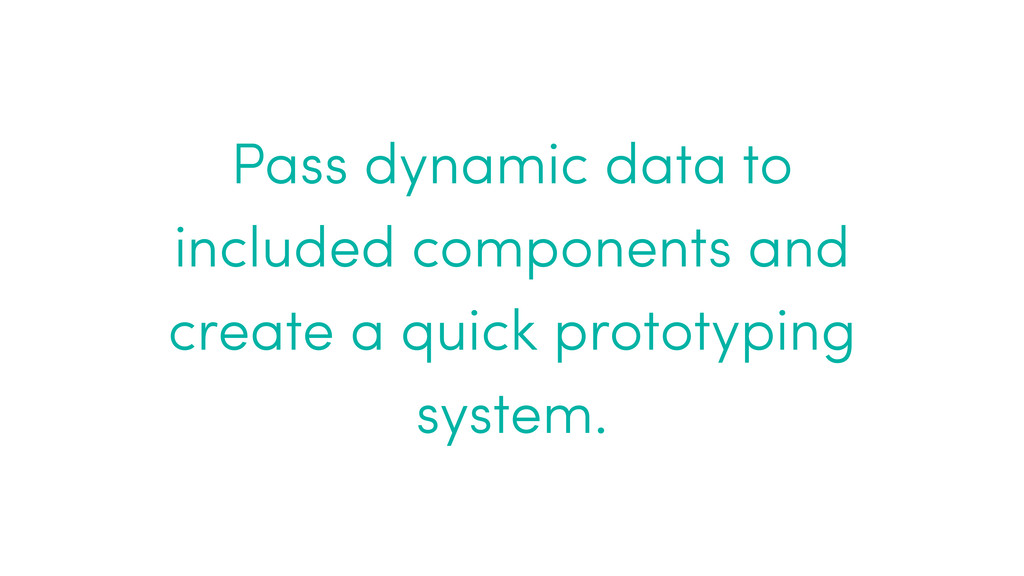 Pass dynamic data to included components and cr...