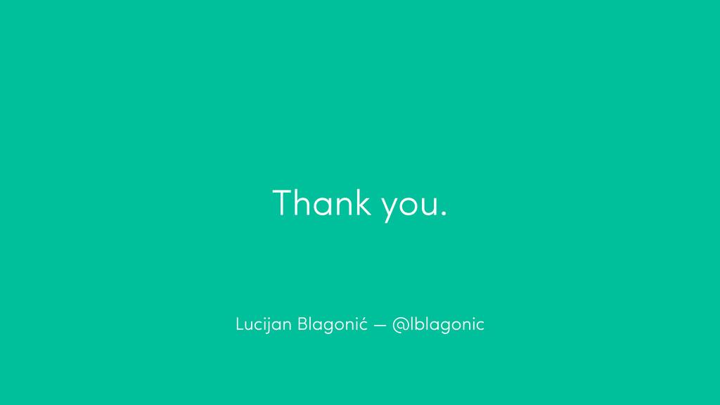 Thank you. Lucijan Blagonić — @lblagonic