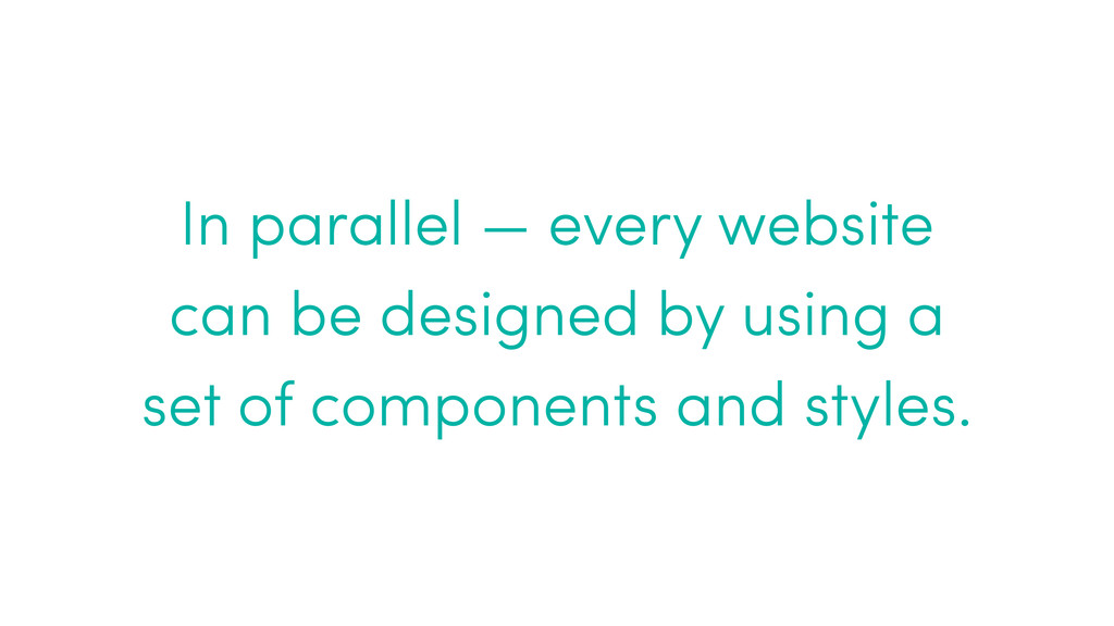 In parallel — every website can be designed by ...