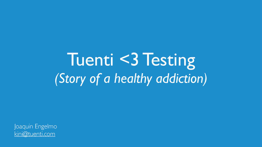 Joaquin Engelmo kini@tuenti.com Tuenti <3 Testi...