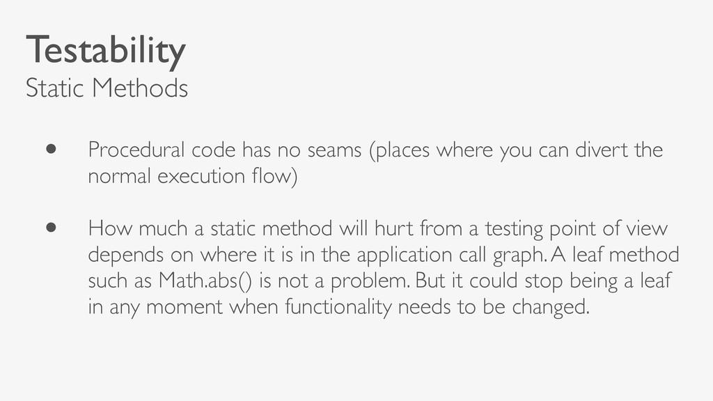 Testability Static Methods • Procedural code ha...