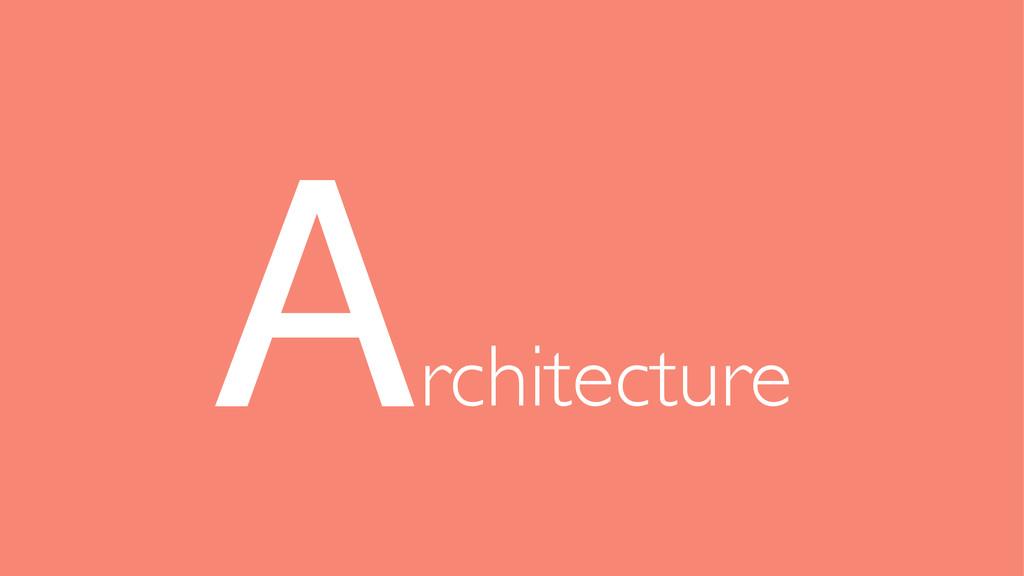 rchitecture A