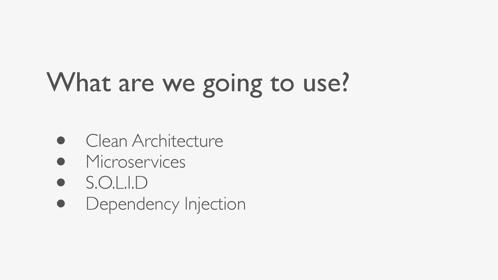 What are we going to use? • Clean Architecture ...