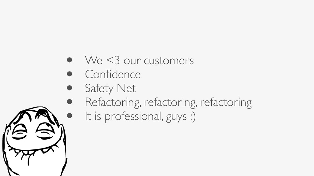 • We <3 our customers • Confidence • Safety Net ...