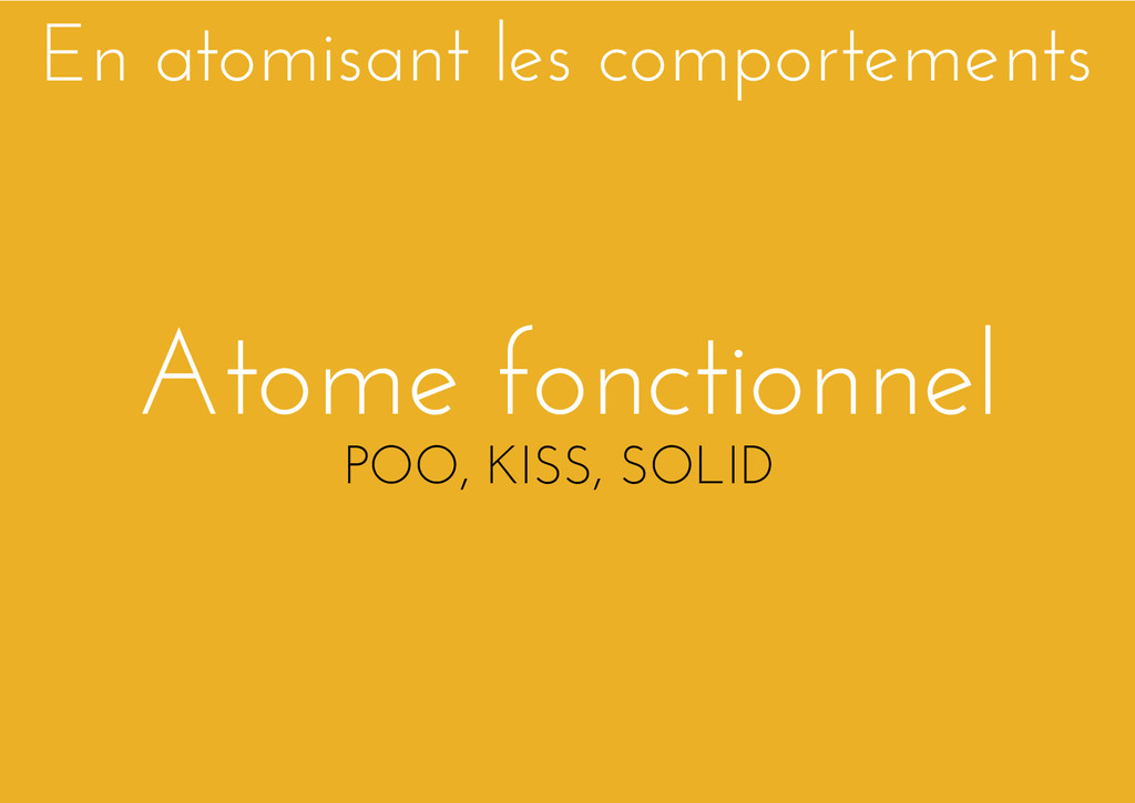 Atome fonctionnel POO, KISS, SOLID En atomisant...