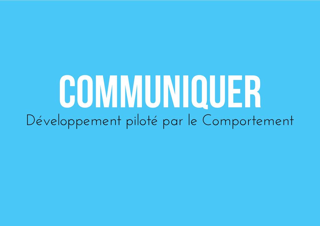 Communiquer Développement piloté par le Comport...
