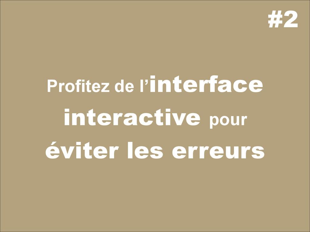 #2 Profitez de l'interface interactive pour évi...