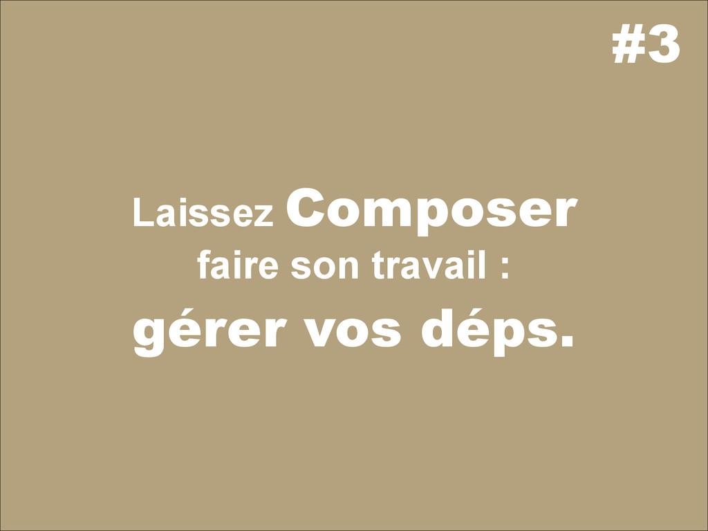 #3 Laissez Composer faire son travail : gérer v...