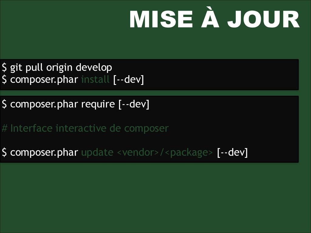 MISE À JOUR $ git pull origin develop $ compose...