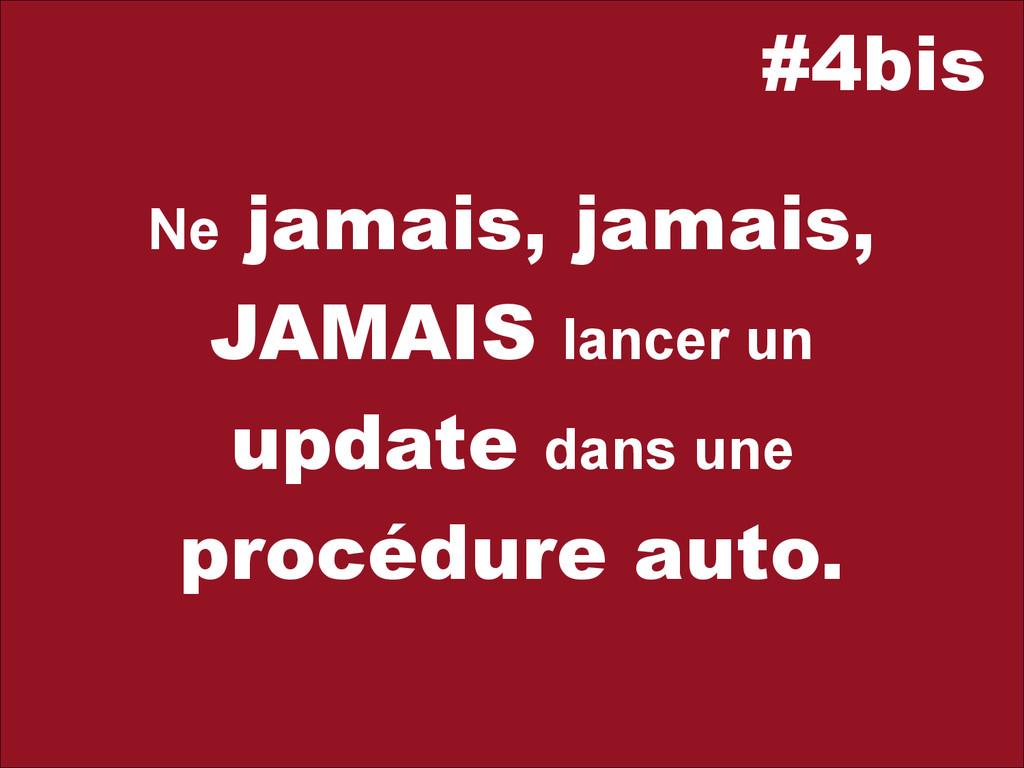 #4bis Ne jamais, jamais, JAMAIS lancer un updat...