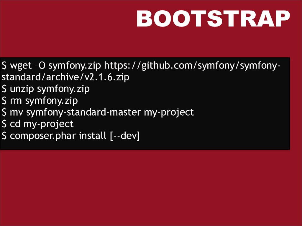 BOOTSTRAP $ wget –O symfony.zip https://github....